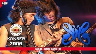 SLANK - BANG BANG TUT (LIVE KONSER SURABAYA 2006)