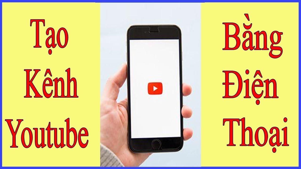 Hướng Dẫn Chi Tiết Tạo Kênh Youtube Kiếm Tiền Trên Điện Thoại Cực Kỳ Đơn Giản | Văn Khánh Channel