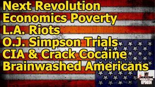 The Next Revolution, LA  Riots,  CIA & Crack Cocaine , O.J. Simpson & Brainwashed Americans #MNOO