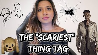 THE SCARIEST THING TAG