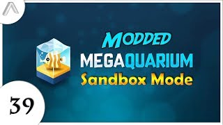 Modded Megaquarium - Sandbox Mode - Episode 39 [ToxoHP