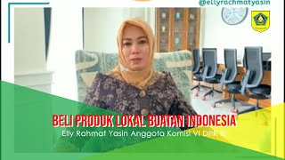 Beli Produk Lokal Buatan Indonesia   Elly Rahmat Yasin Anggota Komisi VI DPR RI