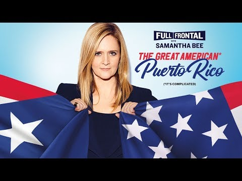 Full Frontal With Samantha Bee The Great American* Puerto Rico Great American** Pre