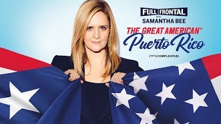 Full Frontal With Samantha Bee The Great American* Puerto Rico Great American** Pre-Show