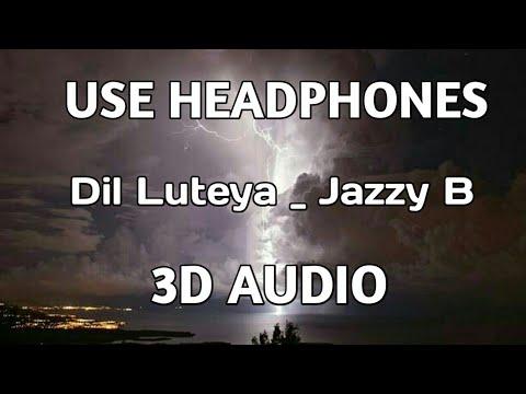 Jine Mera Dil Luteya | Jazzy B | 3D Audio | Virtual 3d Audio | 3D Song