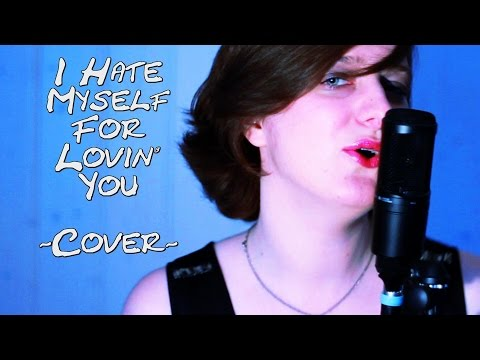 I Hate Myself For Lovin' You ~Joan Jett Cover~
