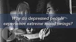 Why do depressed people experience extreme mood swings?