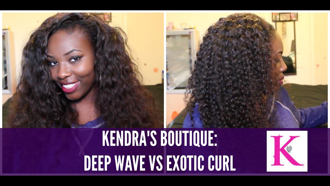 Kendra S Boutique Hair Deep Wave Vs Exotic Curl