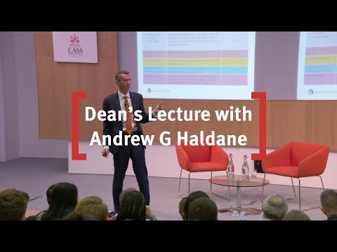 Dean's Lecture – Andrew G Haldane , Chief Economist, Bank of