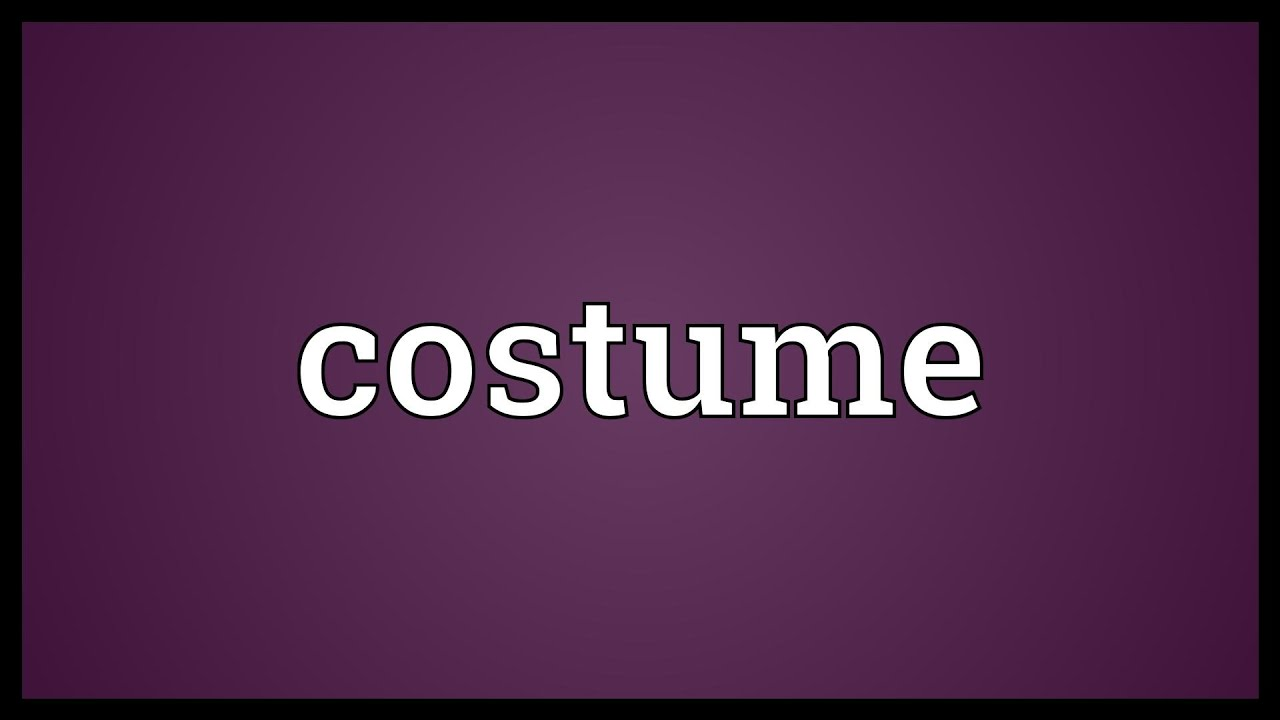 Costume Meaning Youtube