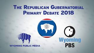 Wyoming Republican Gubernatorial Primary Debates - 2018