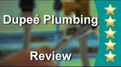Dupeé Plumbing Fredericksburg  Impressive Five Star Review by patjames789