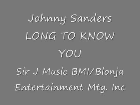 Johnny Sanders LONG TO KNOW YOU