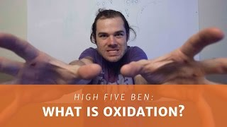 High Five Ben: What is Oxidation?