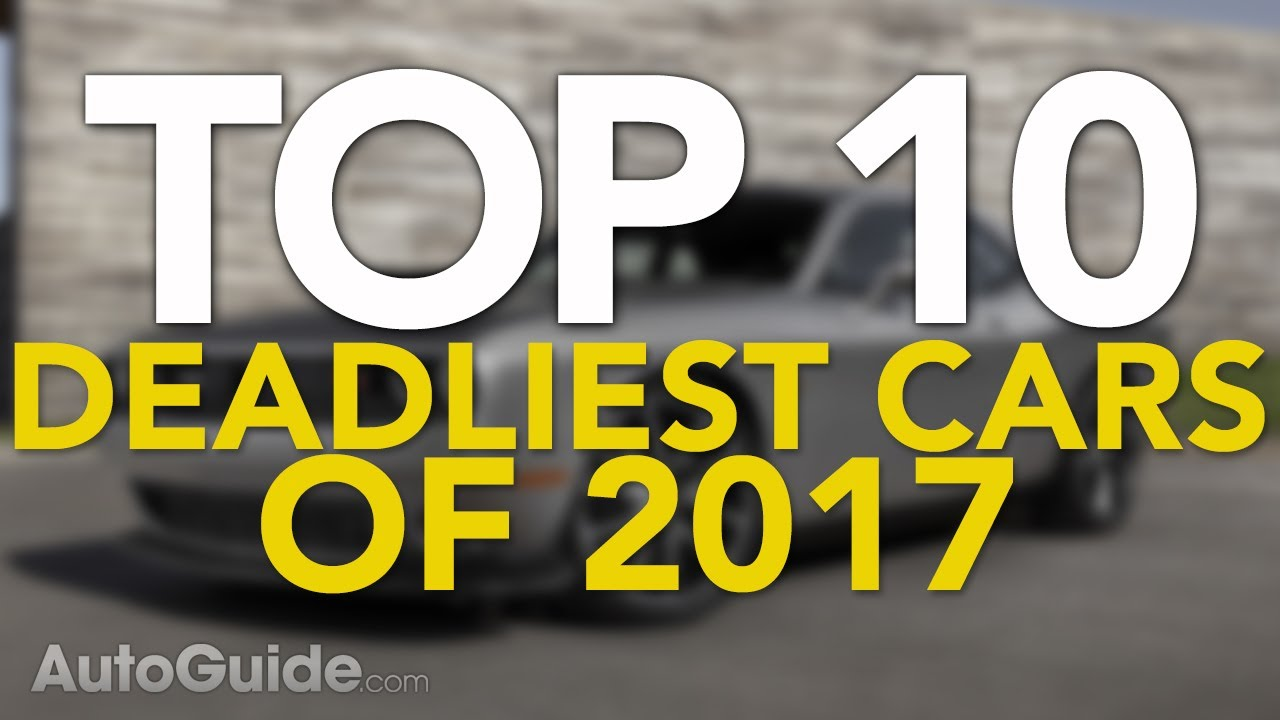 Top 10 Deadliest Cars Of 2017 Most Dangerous Unsafe
