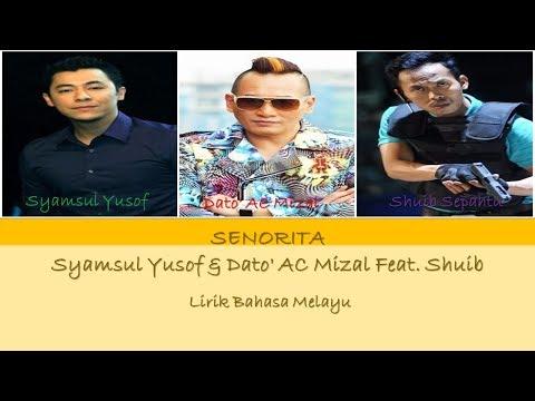 Syamsul Yusof & Dato' AC Mizal Feat. Shuib - SENORITA [Lirik Bahasa Melayu]
