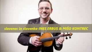 INES ERBUS & MIŠO KONTREC-slovenec in slovenka