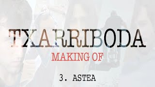 Txarriboda | Making Of | 3. Astea