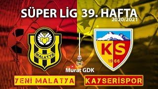 YENİ MALATYASPOR - KAYSERİSPOR ( Süper Lig 39. Hafta Maçı ) / FIFA 21 - PES 2021