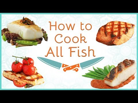 How To Cook Fish (Fish Types, Cooking Methods, Doneness)