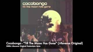 Cocobongo - Till The Moon Has Gone (J-Reverse Original Mix)