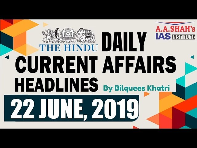 IAS Daily Current Affairs   The Hindu Analysis by Mrs Bilquees Khatri (22 June 2019)