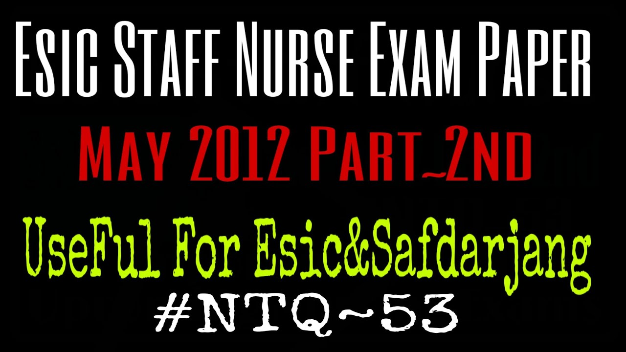 NTQ~53 | Esic staff nurse 2012 solved paper~2nd | Useful for