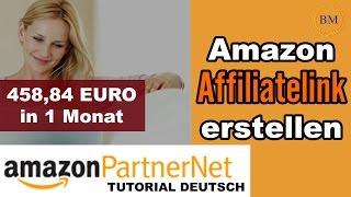 Amazon Affiliate Link erstellen & Amazon Partnerprogramm Anmeldung: « 458,84€/Monat »