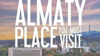 Almaty - place you must visit