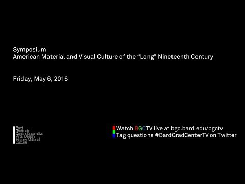 "[Session Two] Symposium—American Material and Visual Culture of the ""Long"" Nineteenth Century"