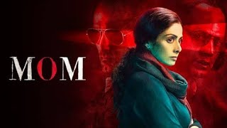 Mom   full movie   HD 720p   sridevi, Sajal Aly   #mom review and facts