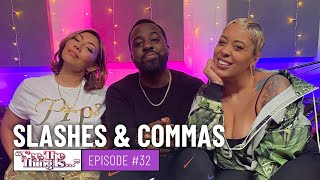 See, The Thing Is Episode 32 | Slashes & Commas