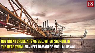 Buy Brent crude at $70/bbl, WTI at $60/bbl in the near term: Navneet Damani of Motilal Oswal