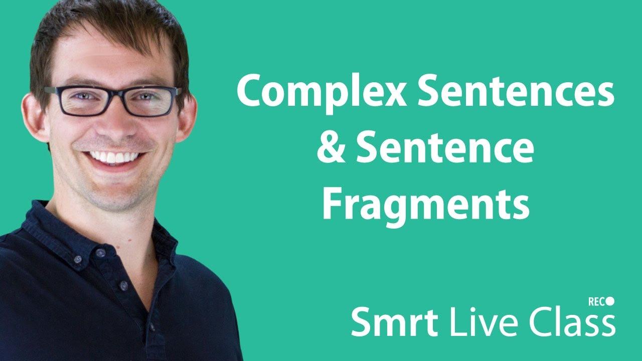 Complex Sentences & Sentence Fragments - Smrt Live Class with Shaun #3
