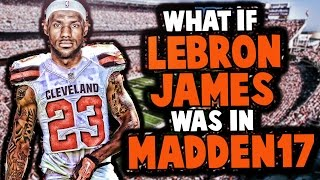 """WHAT IF"" LEBRON JAMES WAS IN MADDEN 17?"