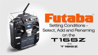 Load Video 4:  Futaba 16SZ Conditions Select, Add, and Rename: Tips & How To—s