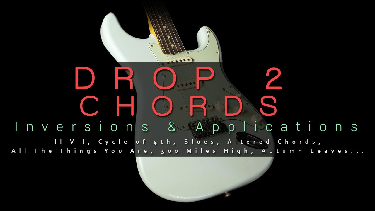 Drop 2 Chords Voicings Inversions Applications Theguitarlab
