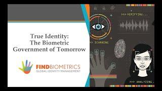 True Identity: The Biometric Government of Tomorrow