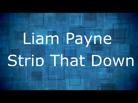 Liam Payne - Strip That Down ft. Quavo / Lyrics
