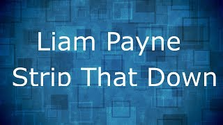 Video Liam Payne - Strip That Down ft. Quavo / Lyrics download MP3, 3GP, MP4, WEBM, AVI, FLV Maret 2018