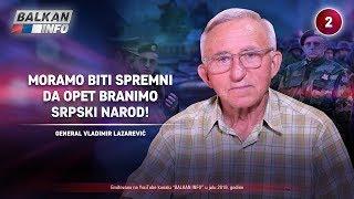 INTERVJU: General Vladimir Lazarević - Moramo biti spremni da opet branimo srpski narod! (30.7.2019)