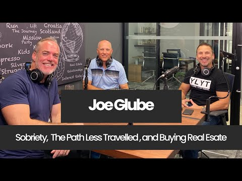 Joe Glube - Sobriety, Leaving Home, The Path Less Travelled, Buying Real Estate, and So Much More