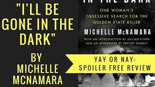 I'll Be Gone In The Dark By Michelle Mcnamara Spoiler Free | Yay Or Nay Review