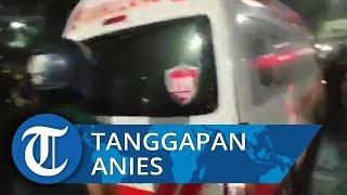 Tanggapan Anies Baswedan soal Polisi Amankan 5 Ambulans Pemprov DKI Jakarta yang Bawa Batu