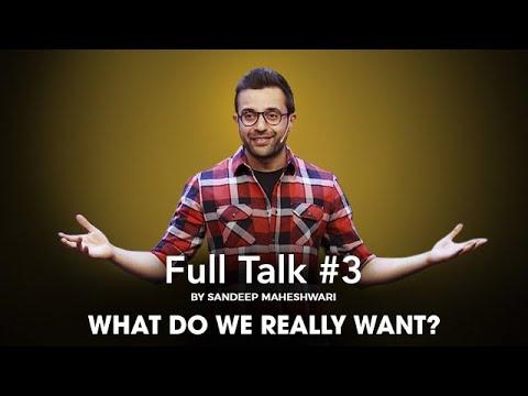 Full Talk #3 By Sandeep Maheshwari - What Do We Really Want?