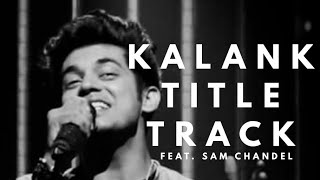 Kalank Title Track | Arijit Singh | A Sam Chandel Cover