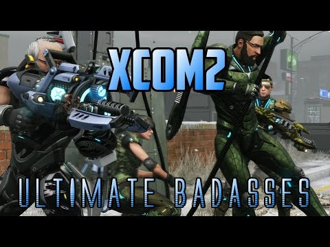 XCOM2 - Ultimate Badasses