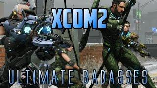 XCOM2   Ultimate Badasses