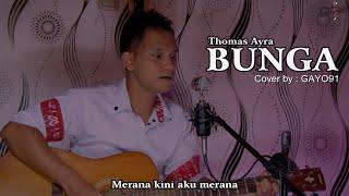 BUNGA - THOMAS ARYA ( COVER GAYO91 ) AKUSTIK VERSION || Video Lirik
