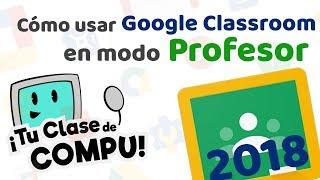 Google Classroom en modo Profesor (Nueva Interfaz 2018) - TuClasedeCompu